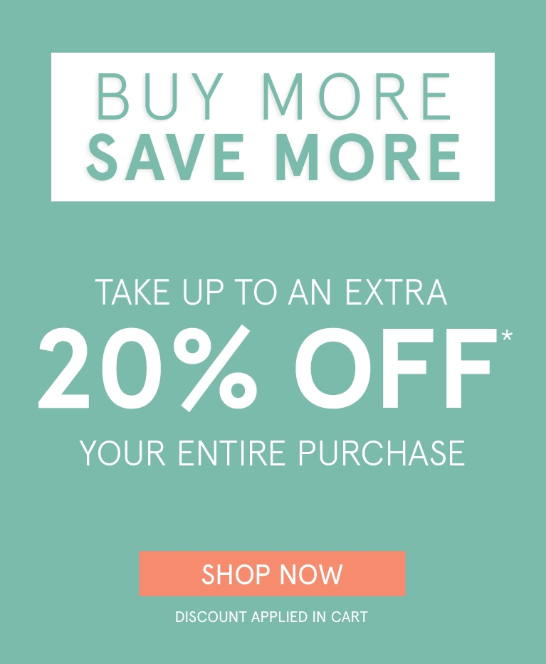 Buy More, Save More | Take up to an extra 20% off* your entire purchase. Discount applied in cart. Shop Now >