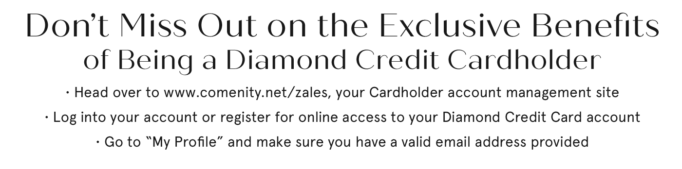 Cardholder Savings + Special Financing* = Diamonds for Days. Learn More.